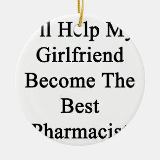 I'll Help My Girlfriend Become The Best Pharmacist Ceramic Ornament