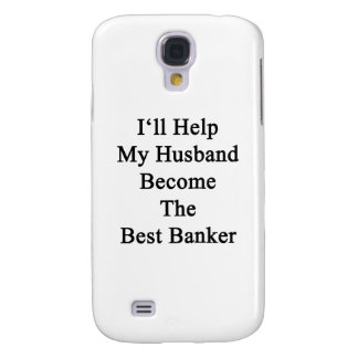 I'll Help My Husband Become The Best Banker Samsung Galaxy S4 Cover