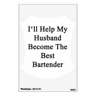I'll Help My Husband Become The Best Bartender Wall Sticker