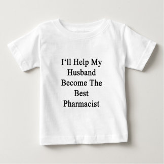 I'll Help My Husband Become The Best Pharmacist Baby T-Shirt