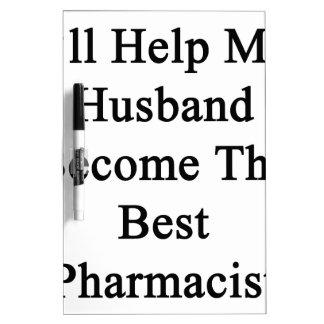 I'll Help My Husband Become The Best Pharmacist Dry Erase Board