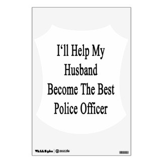 I'll Help My Husband Become The Best Police Office Wall Sticker