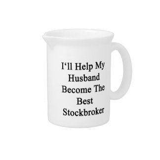 I'll Help My Husband Become The Best Stockbroker Beverage Pitcher