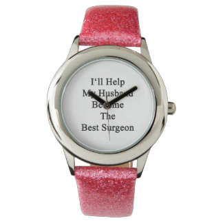 I'll Help My Husband Become The Best Surgeon Wristwatch