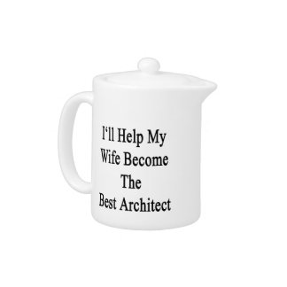 I'll Help My Wife Become The Best Architect Teapot