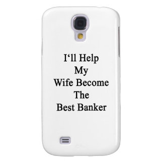 I'll Help My Wife Become The Best Banker Samsung Galaxy S4 Case