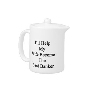 I'll Help My Wife Become The Best Banker Teapot