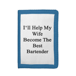 I'll Help My Wife Become The Best Bartender Trifold Wallet