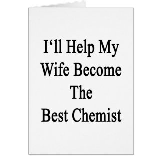 I'll Help My Wife Become The Best Chemist Card