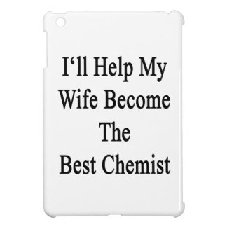 I'll Help My Wife Become The Best Chemist Case For The iPad Mini