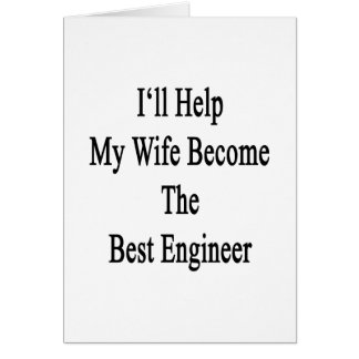 I'll Help My Wife Become The Best Engineer Card
