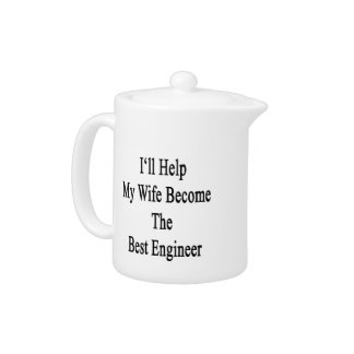 I'll Help My Wife Become The Best Engineer Teapot