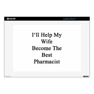 """I'll Help My Wife Become The Best Pharmacist 15"""" Laptop Decal"""