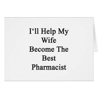 I'll Help My Wife Become The Best Pharmacist Card