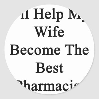I'll Help My Wife Become The Best Pharmacist Classic Round Sticker