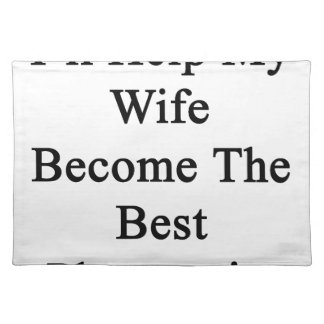 I'll Help My Wife Become The Best Pharmacist Cloth Placemat
