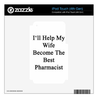 I'll Help My Wife Become The Best Pharmacist Decal For iPod Touch 4G