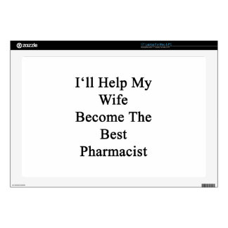 I'll Help My Wife Become The Best Pharmacist Decals For Laptops