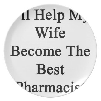 I'll Help My Wife Become The Best Pharmacist Dinner Plate