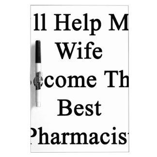 I'll Help My Wife Become The Best Pharmacist Dry-Erase Board