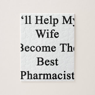 I'll Help My Wife Become The Best Pharmacist Puzzle