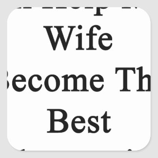 I'll Help My Wife Become The Best Pharmacist Square Sticker
