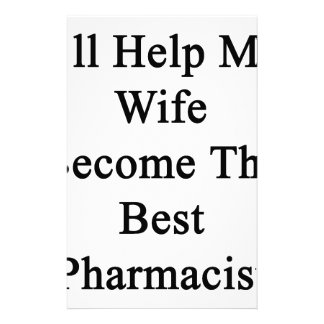 I'll Help My Wife Become The Best Pharmacist Stationery