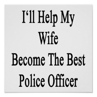 I'll Help My Wife Become The Best Police Officer Poster
