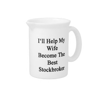 I'll Help My Wife Become The Best Stockbroker Beverage Pitcher