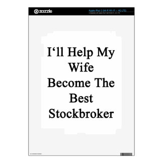I'll Help My Wife Become The Best Stockbroker Decal For iPad 3