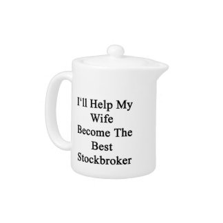 I'll Help My Wife Become The Best Stockbroker Teapot