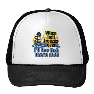 I'll Ice Fish There Too! Trucker Hat