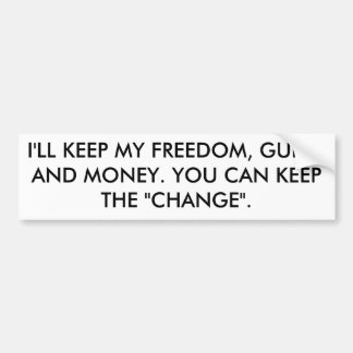I'LL KEEP MY FREEDOM, GUNS, AND MONEY. YOU CAN ... BUMPER STICKER