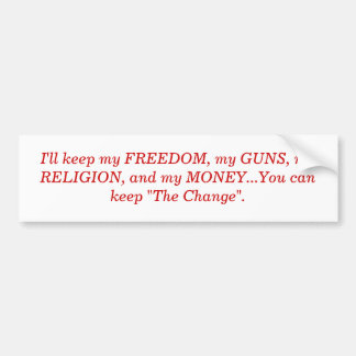I'll keep my FREEDOM, my GUNS, my RELIGION, and... Bumper Sticker