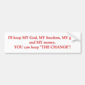 I'll keep MY God, MY freedom, MY guns and MY mo... Car Bumper Sticker