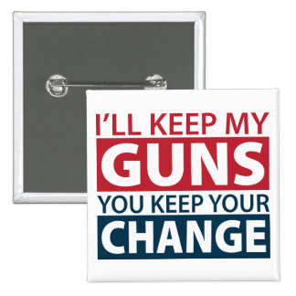 I'll Keep My Guns, You Keep Your Change Button