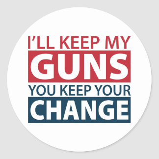 I'll Keep My Guns, You Keep Your Change Classic Round Sticker