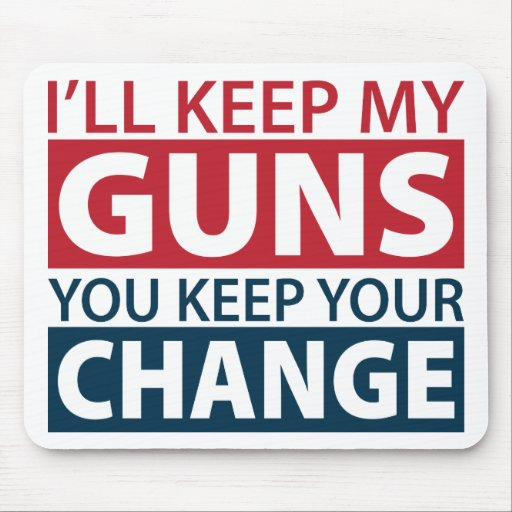 I'll Keep My Guns, You Keep Your Change Mouse Pad