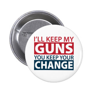 I'll Keep My Guns, You Keep Your Change Pinback Button