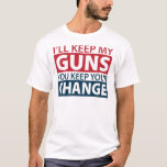 I'll Keep My Guns, You Keep Your Change T-Shirt