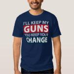 I'll Keep My Guns, You Keep Your Change T Shirts