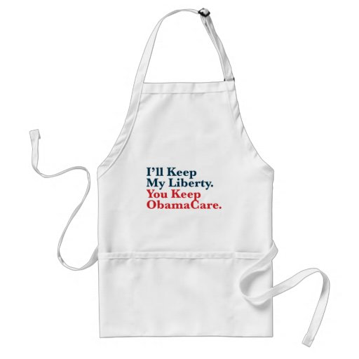 I'll Keep My Liberty. You Keep Your ObamaCare Aprons