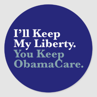 I'll Keep My Liberty. You Keep Your ObamaCare Classic Round Sticker