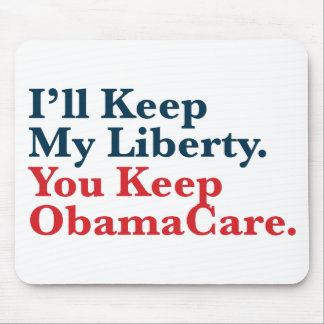 I'll Keep My Liberty. You Keep Your ObamaCare Mousepads