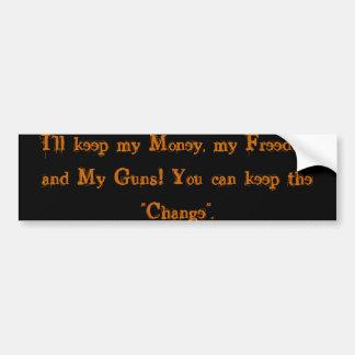 I'll keep my Money, my Freedom and My Guns! You... Bumper Sticker