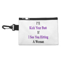 I'll Kick Your Butt If I See You Hitting A Woman Accessory Bag