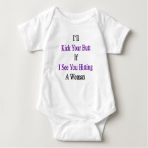 I'll Kick Your Butt If I See You Hitting A Woman Baby Bodysuit