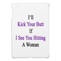 I'll Kick Your Butt If I See You Hitting A Woman iPad Mini Cover