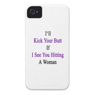 I'll Kick Your Butt If I See You Hitting A Woman iPhone 4 Cases