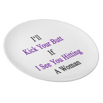 I'll Kick Your Butt If I See You Hitting A Woman Melamine Plate